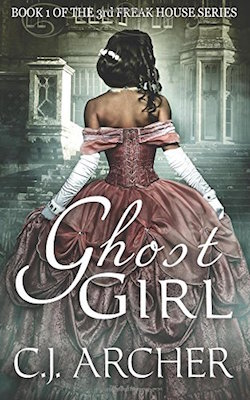 Ghost Girl (Freak House) by C.J. Archer