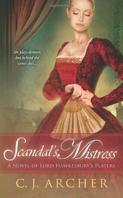 Scandal's Mistress (Lord Hawkesbury's Players) by C.J. Archer