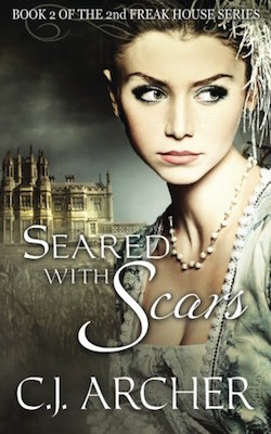 Seared with Scars (Freak House) by C.J. Archer