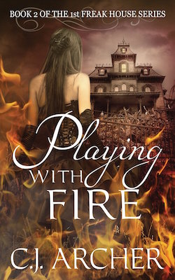 Playing with Fire (Freak House) by C.J. Archer