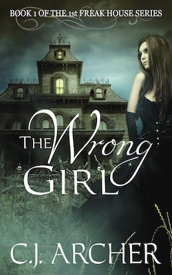 The Wrong Girl (Freak House) by C.J. Archer